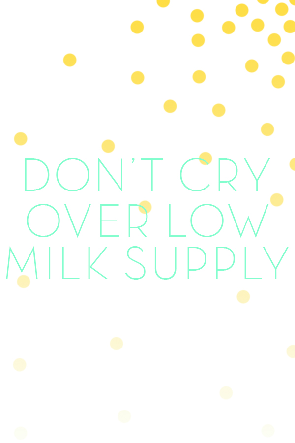don't cry over low milk supply